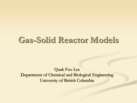 Gas-Solid Reactor Models Quak Foo Lee Department of Chemical and Biological Engineering University of British Columbia.
