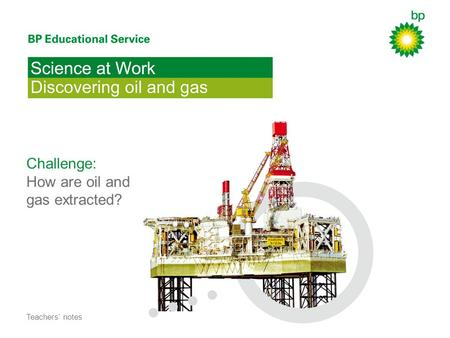 Challenge: How are oil and gas extracted? Teachers notes.