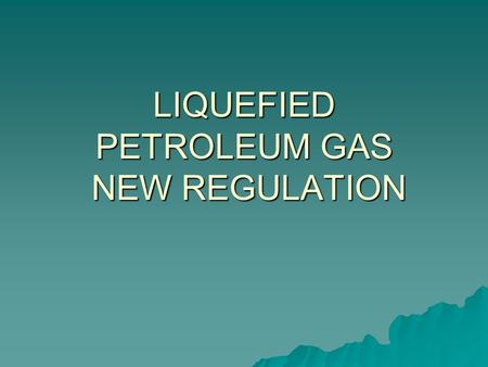 LIQUEFIED PETROLEUM GAS NEW REGULATION. REGULATION´S RECOGNIZED ACTIVITIES LICENSES Transport By means of gas tanker truck, gas tanker ship, trailer,