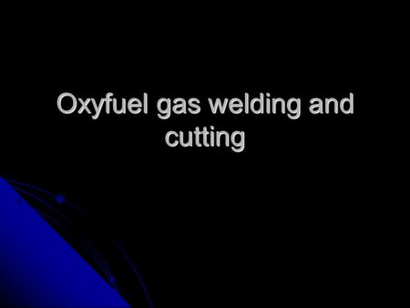 Oxyfuel gas welding and cutting