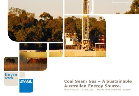 Coal Seam Gas – A Sustainable Australian Energy Source. Mike Moraza | 15 June 2011 | Hunter Environmental Institute.