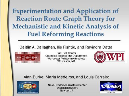Experimentation and Application of Reaction Route Graph Theory for Mechanistic and Kinetic Analysis of Fuel Reforming Reactions Caitlin A. Callaghan,