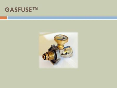 GASFUSE. What is GASFUSE? Gasfuse is the only product of its kind on the market today which completely shuts off the flow of gas in the event of a major.