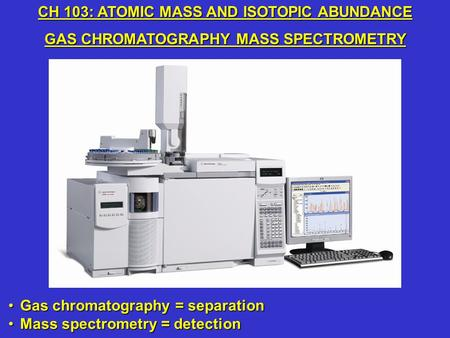 CH 103: ATOMIC MASS AND ISOTOPIC ABUNDANCE