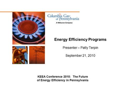 Energy Efficiency Programs Presenter – Patty Terpin September 21, 2010 KEEA Conference 2010: The Future of Energy Efficiency in Pennsylvania.