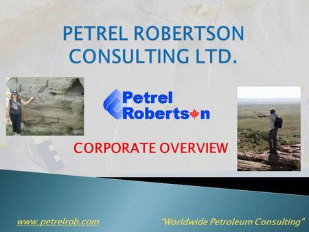 CORPORATE OVERVIEW www.petrelrob.com Worldwide Petroleum Consulting.