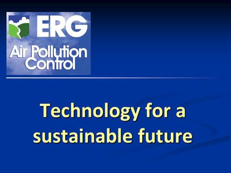 ERG (Air Pollution Control) Ltd Technology for a sustainable future.