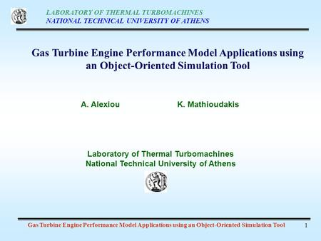 LABORATORY OF THERMAL TURBOMACHINES NATIONAL TECHNICAL UNIVERSITY OF ATHENS Gas Turbine Engine Performance Model Applications using an Object-Oriented.