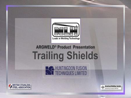 ARGWELD ® Product Presentation Trailing Shields. 2 2 ARGWELD ® Trailing Shields.