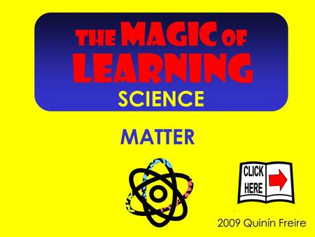 2009 Quinín Freire MATTER THE MAGIC OF LEARNING SCIENCE.