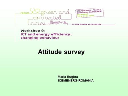 Attitude survey Maria Rugina ICEMENERG-ROMANIA. Good practice An initiative which has already proved successful and which has the potential to be transferred.