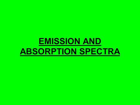 EMISSION AND ABSORPTION SPECTRA. Spectra A spectrum is the pattern formed when a beam of light (EM – radiation) is broken up into its component frequencies.