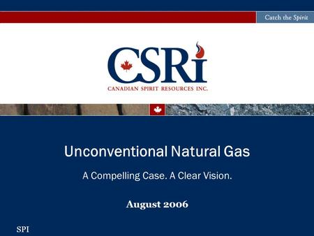 A Compelling Case. A Clear Vision. August 2006 Unconventional Natural Gas SPI.