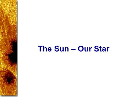 The Sun – Our Star. General Properties Average star Absolute visual magnitude = 4.83 (magnitude if it were at a distance of 32.6 light years) Central.