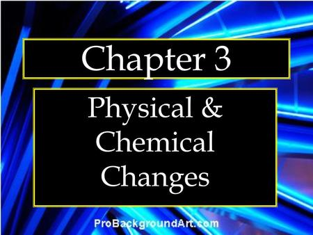 Chapter 3 Physical & Chemical Changes. Properties of Matter Physical Properties are characteristics of a substance that can be observed without changing.