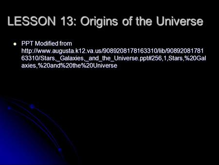 LESSON 13: Origins of the Universe PPT Modified from  63310/Stars,_Galaxies,_and_the_Universe.ppt#256,1,Stars,%20Gal.