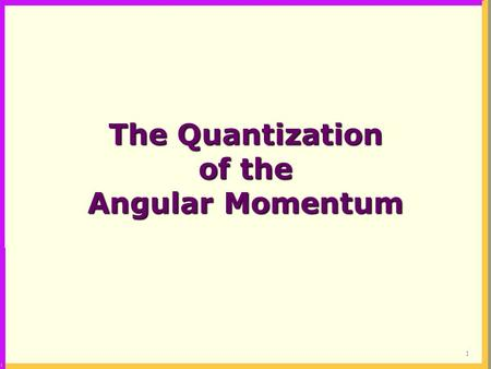 1 The Quantization of the Angular Momentum. 2 In the gas phase discrete absorption lines appear in the spectral reagions where in the liquid phase the.