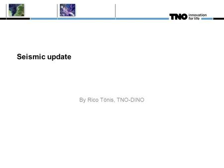Seismic update By Rico Tönis, TNO-DINO. Seismic update since September 2011 First set of TOTAL 2D digital seismics has been delivered (seismics of Brabant.