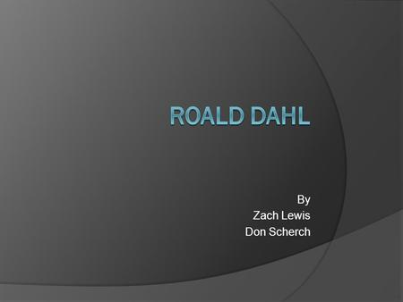 By Zach Lewis Don Scherch. Index Questions Questions 2 Roald Dahls Life Raold Dahls Life Contd World War 2 World War 2 contd 1953 Till His Death Books.