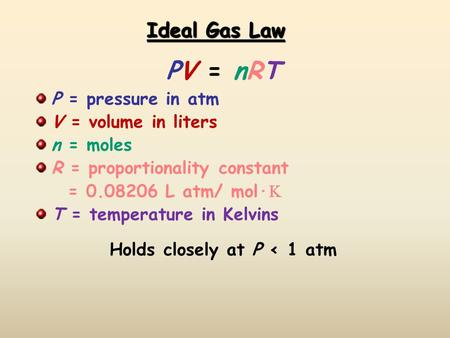 Ideal Gas Law PV = nRTPV = nRT P = pressure in atm V = volume in liters n = moles R = proportionality constant = 0.08206 L atm/ mol· T = temperature in.