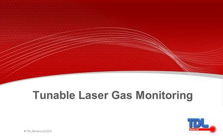 © TDL Sensors Ltd 2012 Tunable Laser Gas Monitoring.