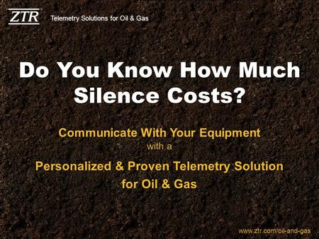 1 ©2012 ZTR Control Systems, LLC All Rights Reserved Do You Know How Much Silence Costs? Communicate With Your Equipment Personalized & Proven Telemetry.