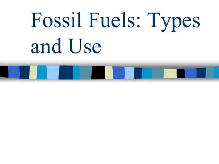 Fossil Fuels: Types and Use. Outline Origins and Types Exploration and Development Production Use The Environment.