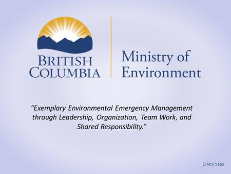 """Exemplary Environmental Emergency Management through Leadership, Organization, Team Work, and Shared Responsibility."" Good morning - acknowledge Sara."
