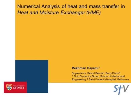 Numerical Analysis of heat and mass transfer in Heat and Moisture Exchanger (HME) Pezhman Payami 1 Supervisors: Masud Behnia 1, Barry Dixon 2 1 Fluid Dynamics.