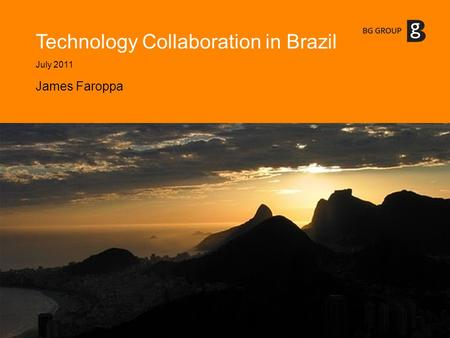 Technology Collaboration in Brazil July 2011 James Faroppa.