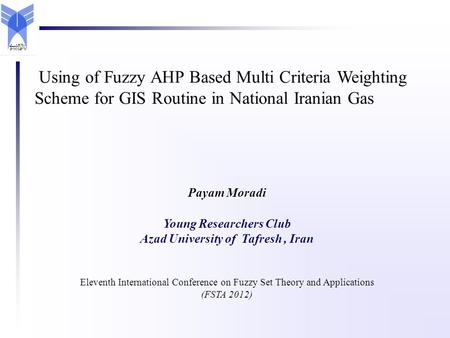Payam Moradi Young Researchers Club Azad University of Tafresh, Iran Eleventh International Conference on Fuzzy Set Theory and Applications (FSTA 2012)