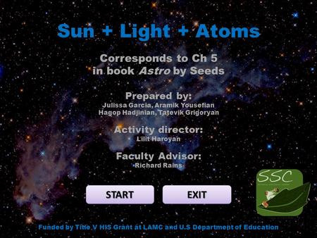 Sun + Light + Atoms START EXIT Funded by Title V HIS Grant at LAMC and U.S Department of Education Corresponds to Ch 5 in book Astro by Seeds Prepared.