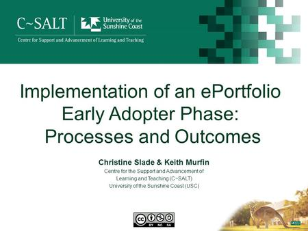 Implementation of an ePortfolio Early Adopter Phase: Processes and Outcomes Christine Slade & Keith Murfin Centre for the Support and Advancement of Learning.
