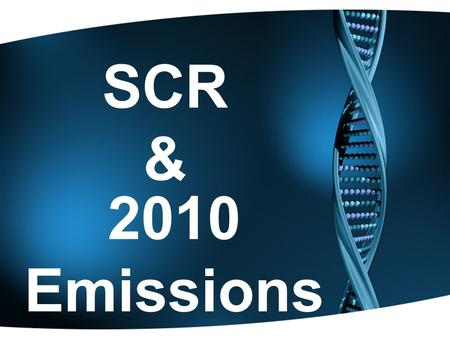 2010 Emissions SCR &. SCR Selective Catalytic Reduction A technology to reduce diesel emissions and increase fuel efficiency.