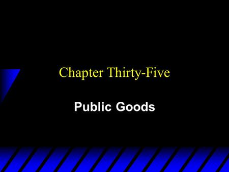 Chapter Thirty-Five Public Goods. Public Goods -- Definition u A good is purely public if it is both nonexcludable and nonrival in consumption. –Nonexcludable.