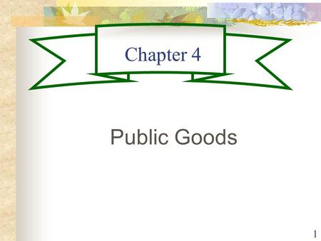 1 Chapter 4 Public Goods. 2 Public Goods are goods for which exclusion is impossible. One example is National Defense: A military that defends one citizen.