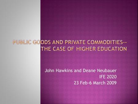 John Hawkins and Deane Neubauer IFE 2020 23 Feb-6 March 2009.