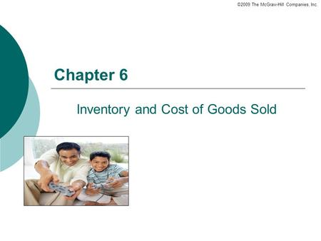 ©2009 The McGraw-Hill Companies, Inc. Chapter 6 Inventory and Cost of Goods Sold.