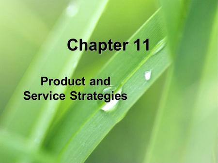 Chapter 11 Product and Service Strategies. 11-2 Chapter Objectives 1.Define the term product and distinguish between goods and services and how they relate.