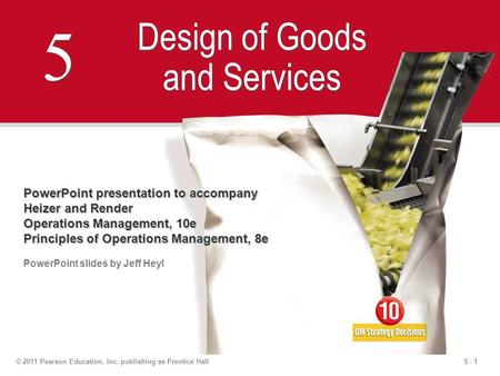 5 - 1© 2011 Pearson Education, Inc. publishing as Prentice Hall 5 5 Design of Goods and Services PowerPoint presentation to accompany Heizer and Render.