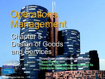 © 2006 Prentice Hall, Inc.5 – 1 Operations Management Chapter 5 - Design of Goods and Services Chapter 5 - Design of Goods and Services © 2006 Prentice.