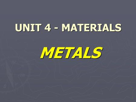 UNIT 4 - MATERIALS METALS. INTRODUCTORY ACTIVITY LIST TEN METALLIC OBJECTS.
