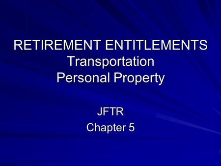 RETIREMENT ENTITLEMENTS Transportation Personal Property