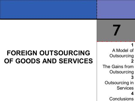 7 FOREIGN OUTSOURCING OF GOODS AND SERVICES 1 A Model of Outsourcing 2 The Gains from Outsourcing 3 Outsourcing in Services 4 Conclusions.