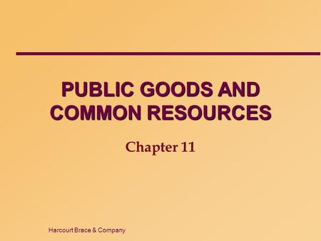 Harcourt Brace & Company PUBLIC GOODS AND COMMON RESOURCES Chapter 11.