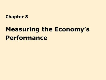 Chapter 8 Measuring the Economys Performance. 8-2 Learning Objectives Describe the circular flow of income and output Define gross domestic product (GDP)
