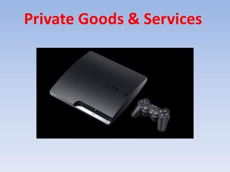 Private Goods & Services. What makes a good or service private? Individual must directly pay for it Owner can exclude non payers It can lose its benefit.