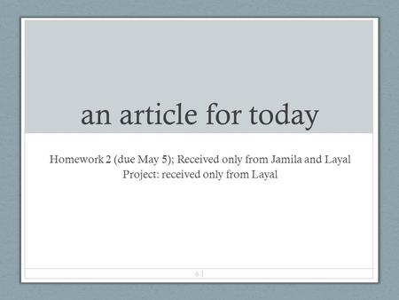 An article for today Homework 2 (due May 5); Received only from Jamila and Layal Project: received only from Layal 6-1.