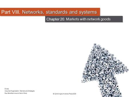 Slides Industrial Organization: Markets and Strategies Paul Belleflamme and Martin Peitz © Cambridge University Press 2009 Networks, standards and systems.