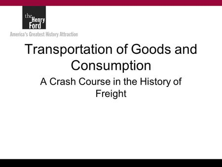 Transportation of Goods and Consumption A Crash Course in the History of Freight.